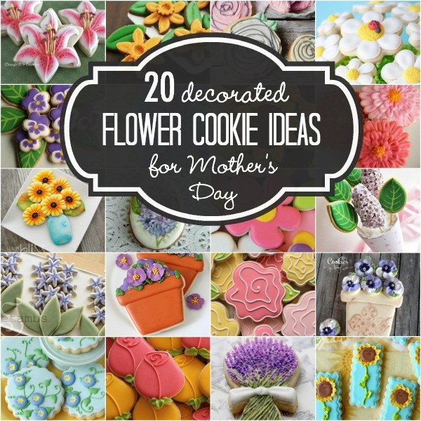 Twenty beautiful decorated flower cookie tutorials for Mother's Day!